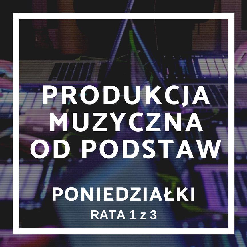 Produkcja Muzyczna Od Podstaw (rata 1/3 - poniedziałki)