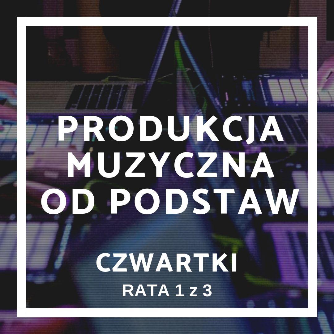 Produkcja Muzyczna Od Podstaw (rata 1/3 - czwartki)